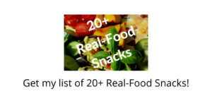 Get my list of 20+ Real-food Snacks