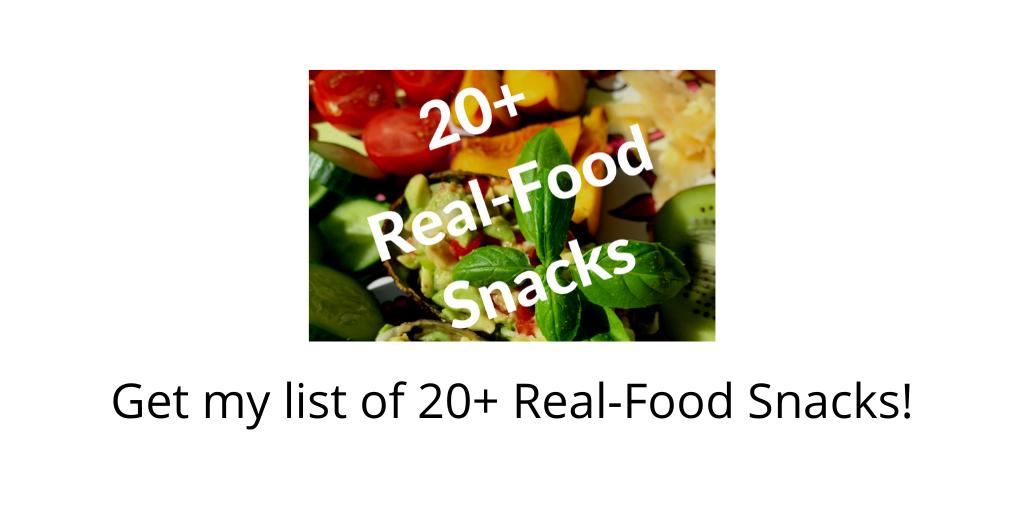 Get my list of 20+ Real-food Snacks